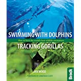 Swimming with Dolphins, Tracking Gorillas: How to have the world's best wildlife encounters (Bradt Travel Guides (Wildlife Guides))by Ian Wood