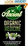 Ancient Organic Medicine: Discover Th...