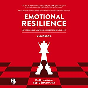 Emotional Resilience: How to be Agile, Adaptable and Perform at Your Best Audiobook