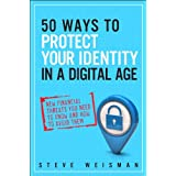50 Ways to Protect Your Identity in a Digital Age: New Financial Threats You Need to Know and How to Avoid Them (2nd Edition) ~ Steve Weisman