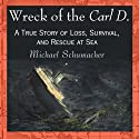 Wreck of the Carl D.: A True Story of Loss, Survival, and Rescue at Sea (       UNABRIDGED) by Michael Schumacher Narrated by Gary D. MacFadden