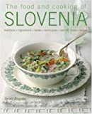 Janez Bogataj The Food and Cooking of Slovenia: Traditions, Ingredients, Tastes and Techniques in Over 60 Classic Recipes