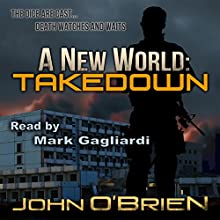 A New World: Takedown, Book 7 (       UNABRIDGED) by John O'Brien Narrated by Mark Gagliardi