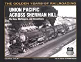 Union Pacific Across Sherman Hill: Big Boys, Challengers, and Streamliners (Golden Years of Railroading)