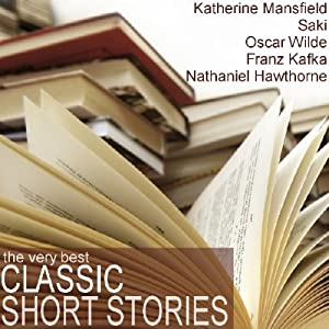The Very Best Classic Short Stories | [Kate Chopin, Franz Kafka, Saki, Katherine Mansfield]