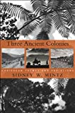 img - for Three Ancient Colonies: Caribbean Themes and Variations (The W. E. B. Du Bois Lectures) book / textbook / text book