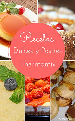 Thermomix: Dulces y Postres (Illustrated) (Spanish Edition) by A. Martinez