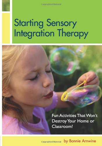 Starting Sensory Integration Therapy: Fun Activities That Won't Destroy Your Home or Classroom PDF