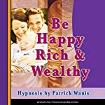 Be Happy, Rich & Wealthy | Patrick Wanis