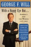 With a Happy Eye, but...: America and the World, 1997--2002 (0743243846) by Will, George F.
