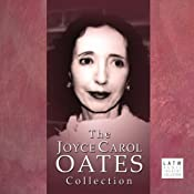 The Joyce Carol Oates Collection (Dramatized) | [Joyce Carol Oates]