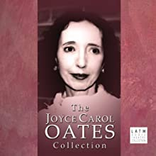 The Joyce Carol Oates Collection  by Joyce Carol Oates Narrated by Edward Asner, Hector Elizondo, Anna Gunn, Keith Carradine, David Selby, David Schwimmer, Charles Durning