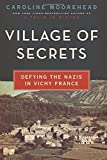 Village of Secrets: Defying the Nazis in Vichy France (The Resistance Trilogy)