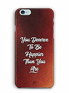 YuBingo You Deserve to be Happier than you are Designer Mobile Case Back Cover for Apple iPhone 6