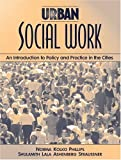 img - for By Norma Kolko Phillips Urban Social Work: An Introduction to Policy and Practice in the Cities (1st Edition) book / textbook / text book