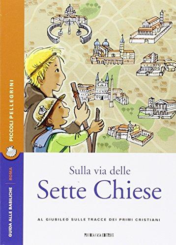 Sulla via delle Sette Chiese Al Giubileo sulle tracce dei primi cristiani PDF