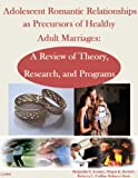 img - for Adolescent Romantic Relationships as Precursors of Healthy Adult Marriages: A Review of Theory, Research, and Programs book / textbook / text book