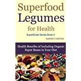 Superfood Legumes for Health - Health Benefits of Including Organic Super Beans in Your Diet (Superfoods Series) ~ Karen Groves