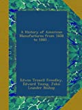 img - for A History of American Manufactures from 1608 to 1860... book / textbook / text book