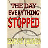 The Day Everything Stopped ~ Elmore Hammes