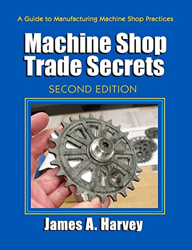 Machine Shop Trade Secrets: A Guide to Manufacturing Machine Shop Practices