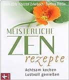 Meisterliche Zen-Rezepte: Achtsam kochen, lustvoll genießen