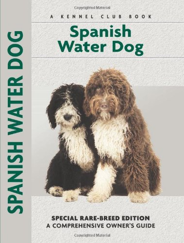 Spanish Water Dog: Special Rare-Breed Editiion : A Comprehensive Owner's Guide