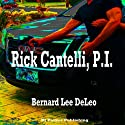 Rick Cantelli, P.I.: Rick Cantelli, Book 1 (       UNABRIDGED) by Bernard Lee DeLeo, RJ Parker Narrated by David Gilmore
