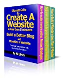 Ultimate Guide to Create a Website in Less Than 5 Minutes and Build a Better Blog and Monetize a Website (Three Book Speci...