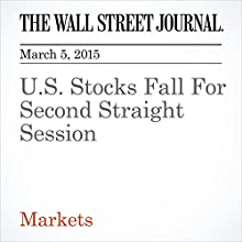 U.S. Stocks Fall For Second Straight Session (       UNABRIDGED) by Saumya Vaishampayan Narrated by Ken Borgers
