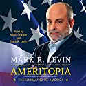 Ameritopia: The Unmaking of America (       UNABRIDGED) by Mark R. Levin Narrated by Adam Grupper, Mark R. Levin