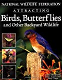 National Wildlife Federation  Attracting Birds, Butterflies & Backyard Wildlife (Landscaping)
