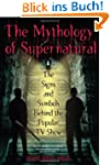 The Mythology of Supernatural: The Si...