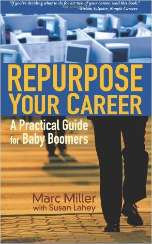 Repurpose Your Career: A Practical Guide for Baby Boomers written by Marc Miller