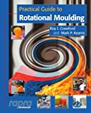 img - for Practical Guide to Rotational Moulding (Rapra Practical Guides) book / textbook / text book