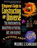 A Beginners Guide to Constructing the Universe: Mathematical Archetypes of Nature, Art, and Science
