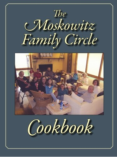 The Moskowitz Family Circle Cookbook by The Moskowitz Family Circle