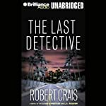 The Last Detective: An Elvis Cole - Joe Pike Novel, Book 9 (       UNABRIDGED) by Robert Crais Narrated by James Daniels