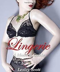 Lingerie: A Modern Guide by Lesley Scott (2010) Hardcover