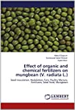 img - for Effect of organic and chemical fertilizers on mungbean (V. radiata L.): Seed Inoculation, Nodulation, Fym, Poultry Manure, Fertilizers, Seed Yield, Mungbean book / textbook / text book