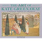 Art of Kate Greenaway, The: A Nostalgic Portrait of Childhood