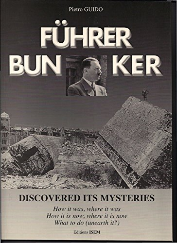 PIETRO GUIDO - FUHRER BUNKER (FUHRERBUNKER) DISCOVERED ITS MYSTERIES: How it was, where it was. How it is now, where it is now, What to do