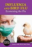 Influenza and Bird Flu: Examining the Flu (Diseases, Disorders, Symptoms)
