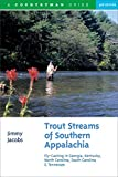 img - for Trout Streams of Southern Appalachia: Fly-Casting in Georgia, Kentucky, North Carolina, South Carolina & Tennessee (Third Edition) (Trout Streams) book / textbook / text book