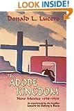 The Adobe Kingdom, New Mexico 1598-1958