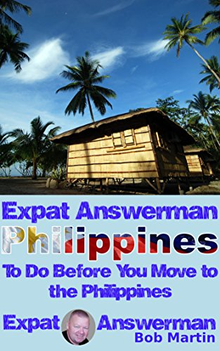 Bob Martin - Expat Answerman: To Do Before You Move to the Philippines (Expat Answerman: Philippines Book 3)