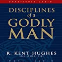 Disciplines of a Godly Man Audiobook by R. Kent Hughes Narrated by Wayne Shepherd