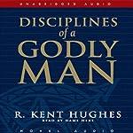 Disciplines of a Godly Man | R. Kent Hughes