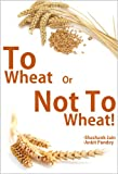 img - for To Wheat or Not to Wheat book / textbook / text book
