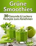 Gr�ne Smoothies: 30 Gesunde & Leckere Rezepte zum Abnehmen (+ Leser Bonus: 250 Zutaten & 3 Rezepte - Gr�ne Smoothies Di�t 1)